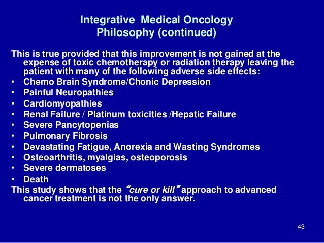 Integrative Medical Oncology Philosophy (continued) This is true provided that this improvement is not gained at the expen...