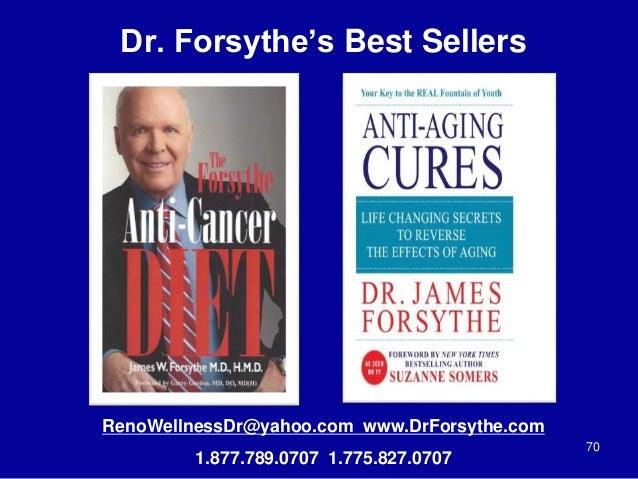 Dr. Forsythe's Best Sellers 70 RenoWellnessDr@yahoo.com www.DrForsythe.com 1.877.789.0707 1.775.827.0707