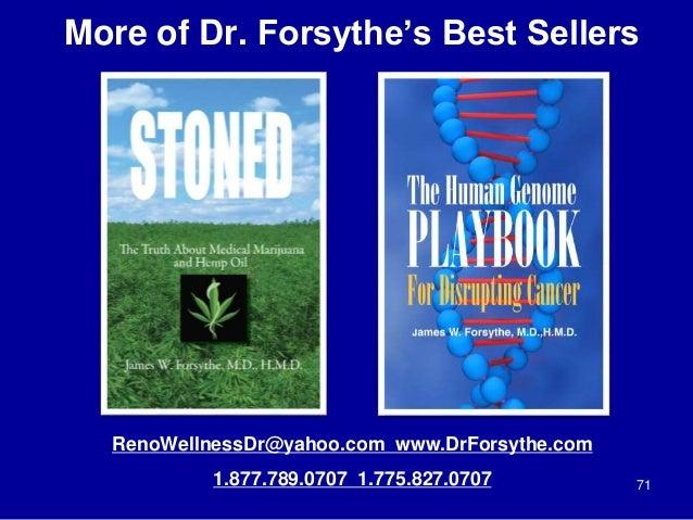 More of Dr. Forsythe's Best Sellers 71 RenoWellnessDr@yahoo.com www.DrForsythe.com 1.877.789.0707 1.775.827.0707