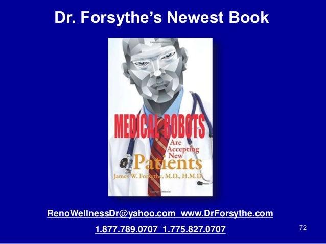 72 Dr. Forsythe's Newest Book RenoWellnessDr@yahoo.com www.DrForsythe.com 1.877.789.0707 1.775.827.0707