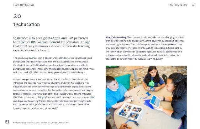 Techucation 20 In October 2016, tech giants Apple and IBM partnered to introduce IBM Watson Element for Educators, an app ...