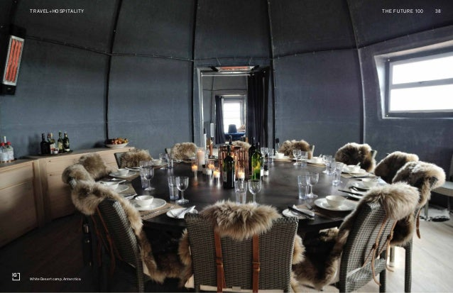 New Frontiers of Diversity Two Liners 4 38THE FUTURE 100TRAVEL+HOSPITALITY White Desert camp, Antarctica
