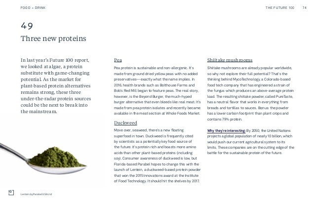 49 Three new proteins In last year's Future 100 report, we looked at algae, a protein substitute with game-changing potent...