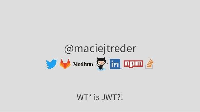 @maciejtreder WT* is JWT?!