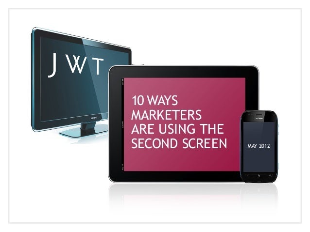 10 WAYS MARKETERS ARE USING THE SECOND SCREEN  MAY 2012