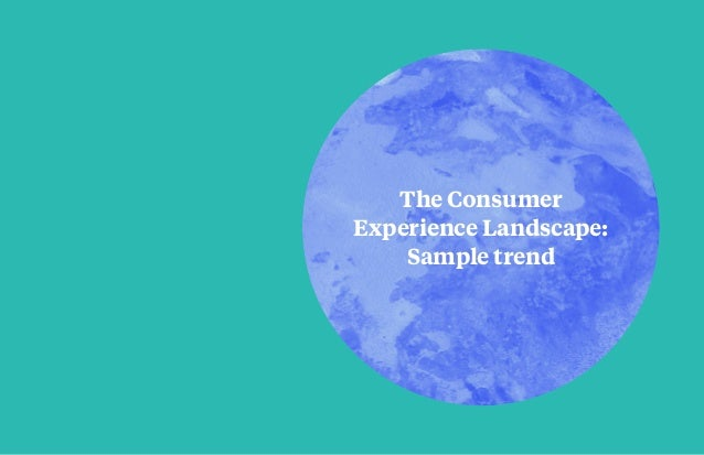 The Consumer Experience Landscape: Sample trend