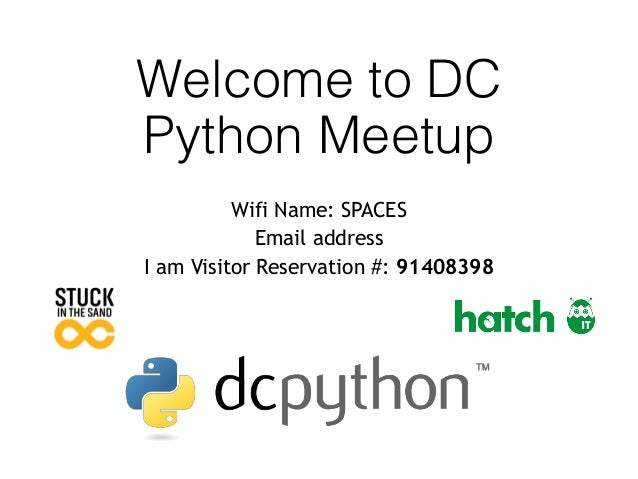Welcome to DC Python Meetup Wifi Name: SPACES Email address I am Visitor Reservation #: 91408398