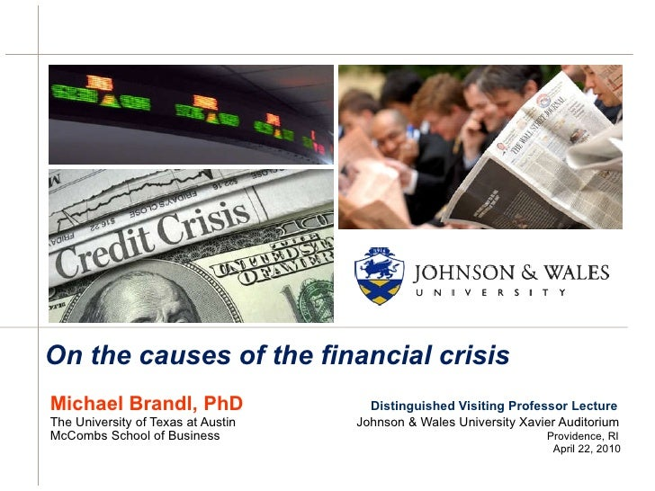 On the causes of the financial crisis <ul><li>Michael Brandl, PhD   Distinguished Visiting Professor Lecture </li></ul><ul...