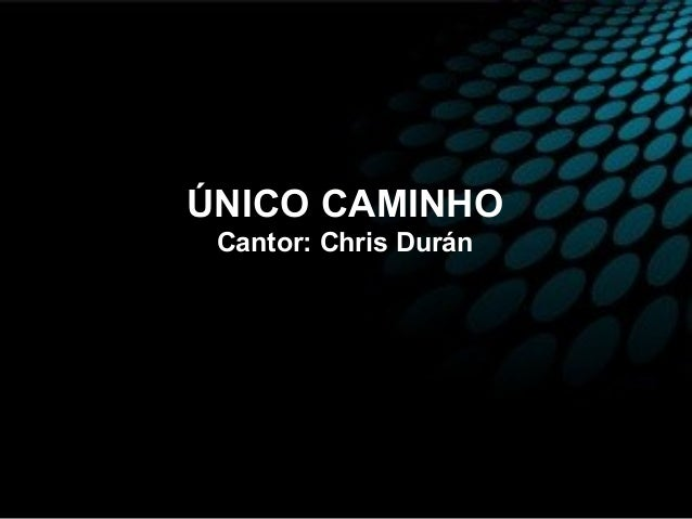 ÚNICO CAMINHO Cantor: Chris Durán