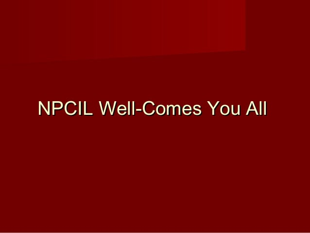 NPCIL Well-Comes You All