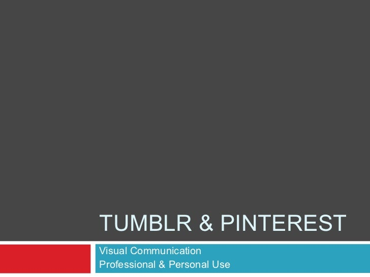 TUMBLR & PINTERESTVisual CommunicationProfessional & Personal Use
