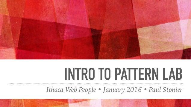 INTRO TO PATTERN LAB Ithaca Web People • January 2016 • Paul Stonier