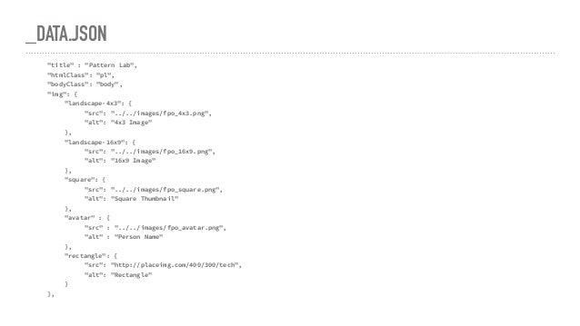 """_DATA.JSON """"title"""" : """"Pattern Lab"""", """"htmlClass"""": """"pl"""", """"bodyClass"""": """"body"""", """"img"""": { """"landscape-4x3"""": { """"src"""": """"../../imag..."""
