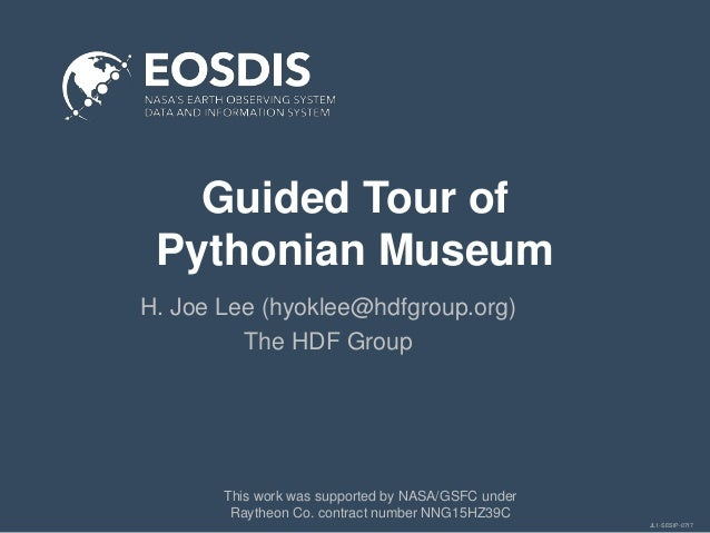 JL1-SESIP-0717 Guided Tour of Pythonian Museum H. Joe Lee (hyoklee@hdfgroup.org) The HDF Group This work was supported by ...