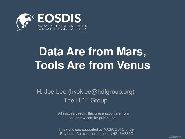 JL2-SESIP-0717 Data Are from Mars, Tools Are from Venus H. Joe Lee (hyoklee@hdfgroup.org) The HDF Group This work was supp...