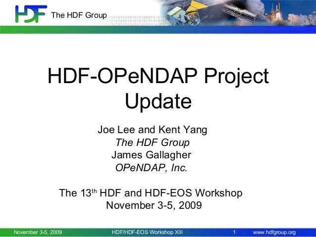 The HDF Group  HDF-OPeNDAP Project Update Joe Lee and Kent Yang The HDF Group James Gallagher OPeNDAP, Inc. The 13th HDF a...