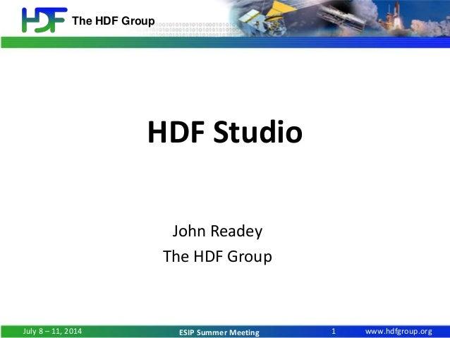 www.hdfgroup.org The HDF Group ESIP Summer Meeting HDF Studio John Readey The HDF Group 1July 8 – 11, 2014