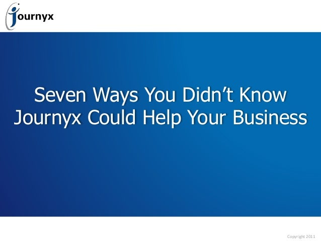 Copyright 2011 Seven Ways You Didn't Know Journyx Could Help Your Business
