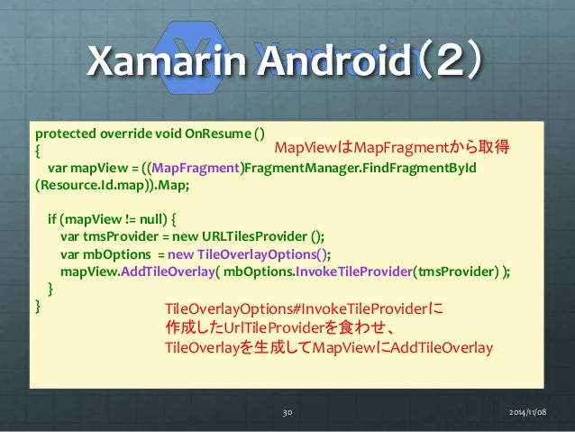 Xamarin Android(2)  protected override void OnResume ()  {  var mapView = ((MapFragment)FragmentManager.FindFragmentById  ...