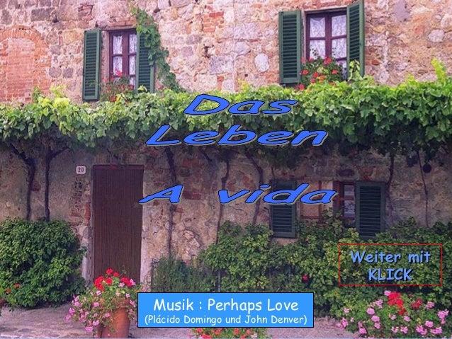 Musik : Perhaps Love (Plácido Domingo und John Denver) Weiter mitWeiter mit KLICKKLICK