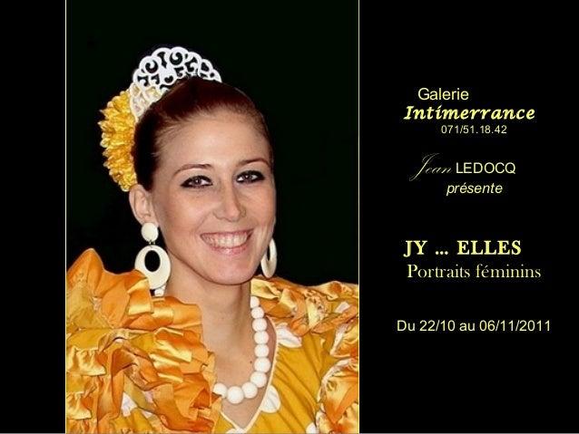 Galerie Intimerrance 071/51.18.42  Jean LEDOCQ présente  JY … ELLES Portraits féminins Du 22/10 au 06/11/2011