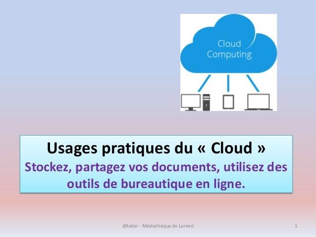 Usages pratiques du « Cloud » Stockez, partagez vos documents, utilisez des outils de bureautique en ligne. @telier - Médi...