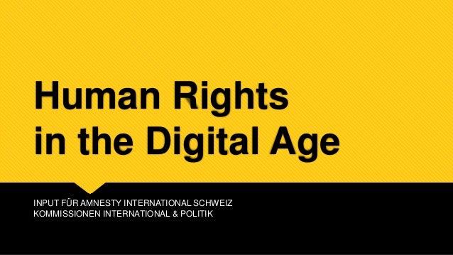 Human Rights  in the Digital Age  INPUT FÜR AMNESTY INTERNATIONAL SCHWEIZ  KOMMISSIONEN INTERNATIONAL & POLITIK
