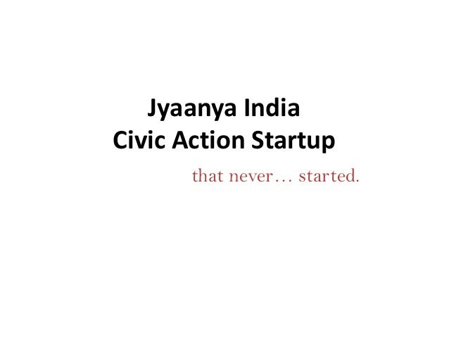 Jyaanya India Civic Action Startup that never… started.