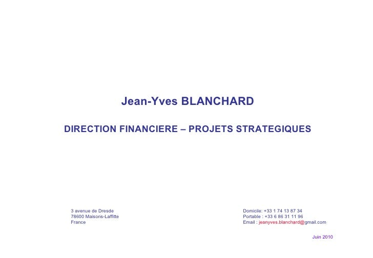 Juin 2010 Jean-Yves BLANCHARD DIRECTION FINANCIERE – PROJETS STRATEGIQUES 3 avenue de Dresde Domicile: +33 1 74 13 87 34  ...
