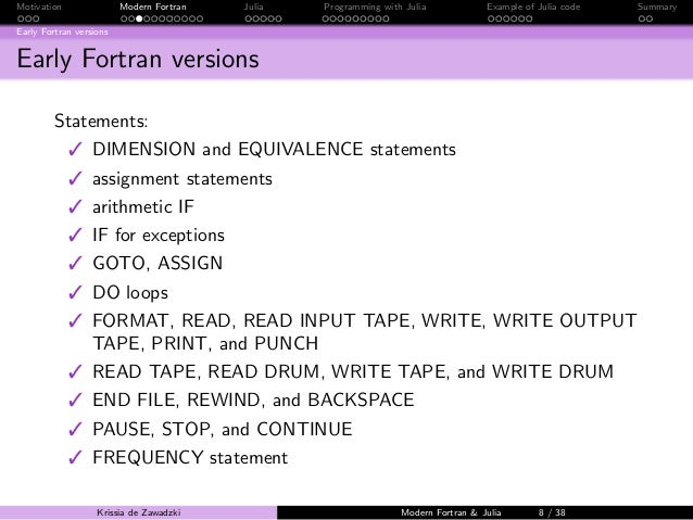 write fortran It is now possible (and relatively easy) to write an entirely portable program in fortran, even without recourse to a preprocessor variants fortran 5 fortran 5.