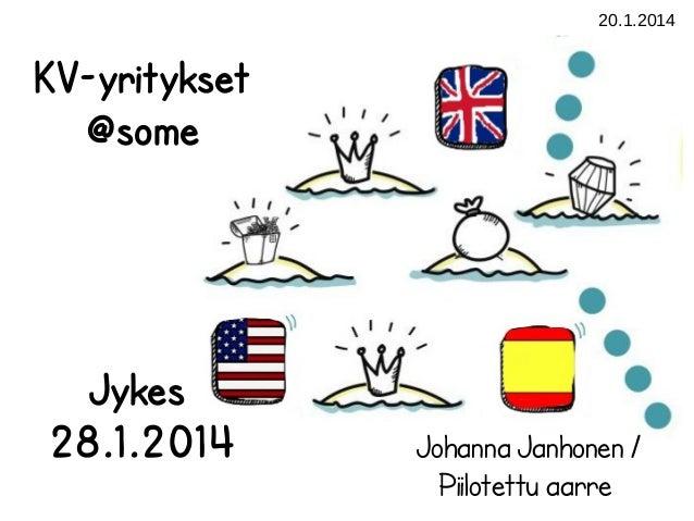 20.1.2014  KV-yritykset @some  Jykes 28.1.2014  Johanna Janhonen / Piilotettu aarre