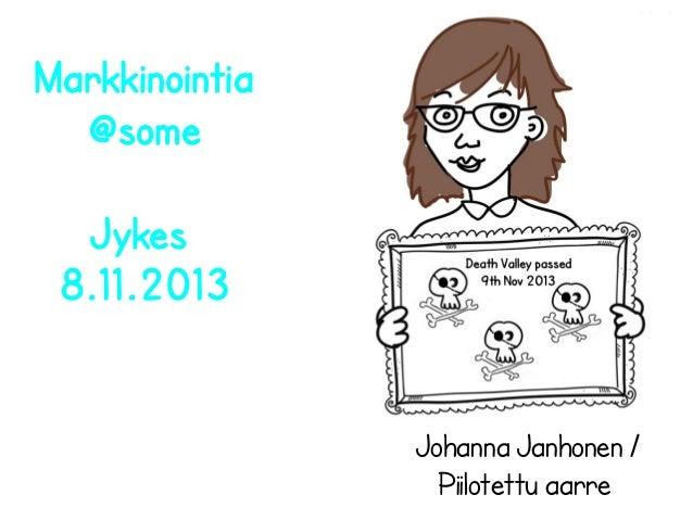 7.11.2013  Markkinointia @some Jykes 8.11.2013  Johanna Janhonen / Piilotettu aarre