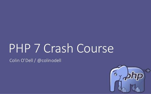 PHP 7 Crash Course Colin O'Dell / @colinodell