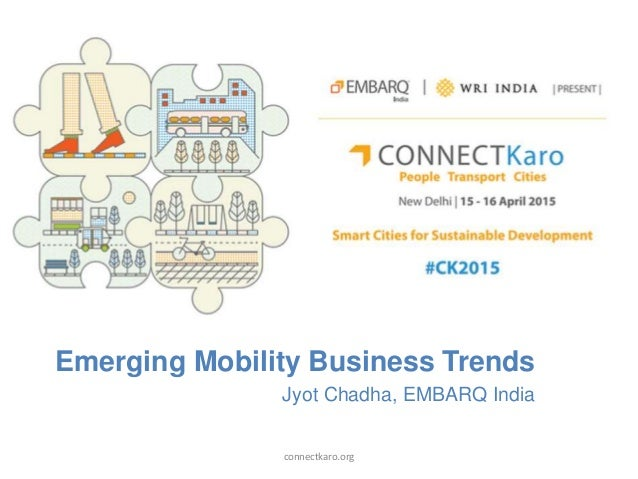 Emerging Mobility Business Trends Jyot Chadha, EMBARQ India connectkaro.org