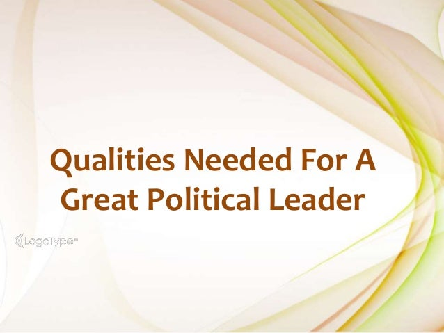qualities of a good politician One of the things the good professor emphasized to us captivated students was  that a politician and a statesman are not the same thing.