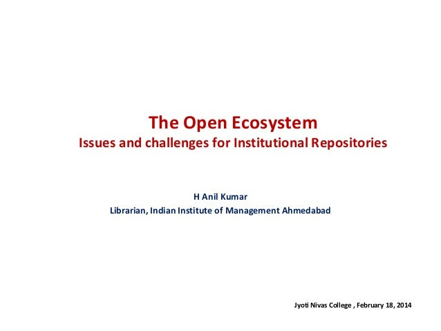 The Open Ecosystem  Issues and challenges for Institutional Repositories  H Anil Kumar Librarian, Indian Institute of Mana...