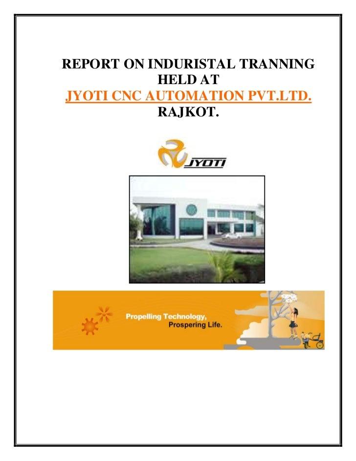 REPORT ON INDURISTAL TRANNING           HELD ATJYOTI CNC AUTOMATION PVT.LTD.           RAJKOT.