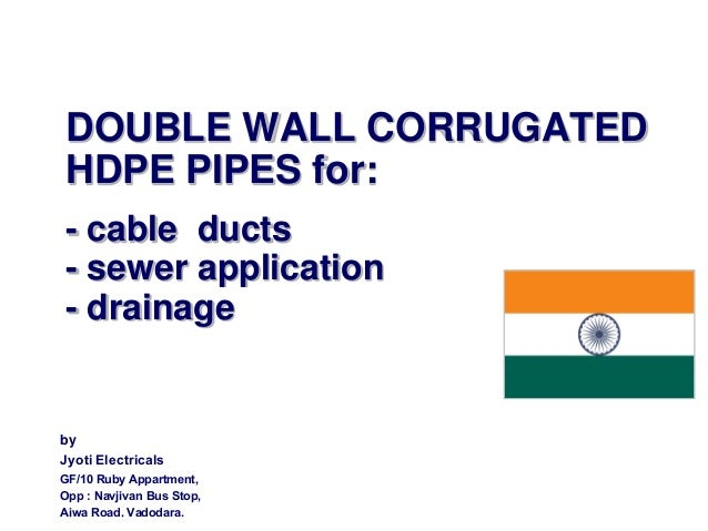 DOUBLE WALL CORRUGATED HDPE PIPES for: - cable ducts - sewer application - drainage  by Jyoti Electricals GF/10 Ruby Appar...