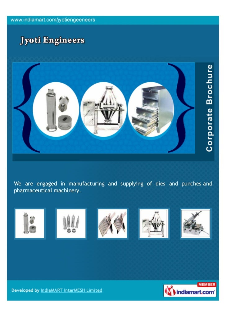 We are engaged in manufacturing and supplying of dies and punches andpharmaceutical machinery.