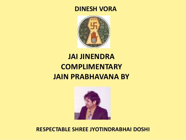 JAI JINENDRA COMPLIMENTARY JAIN PRABHAVANA BY RESPECTABLE SHREE JYOTINDRABHAI DOSHI DINESH VORA