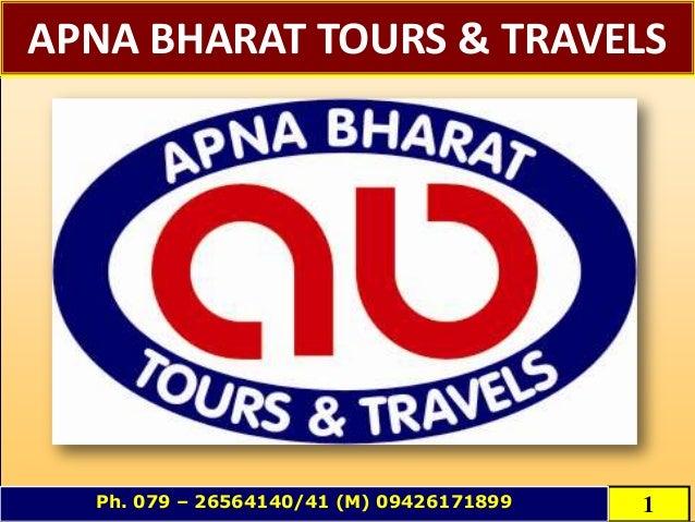 APNA BHARAT TOURS & TRAVELS1Ph. 079 – 26564140/41 (M) 09426171899
