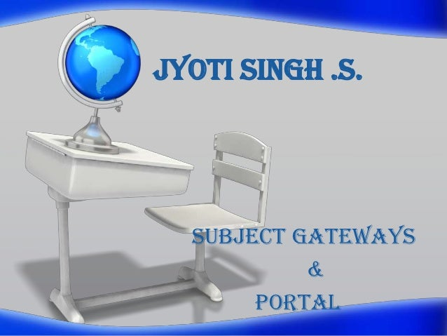 Jyoti Singh .S.  Subject Gateways           &       Portal