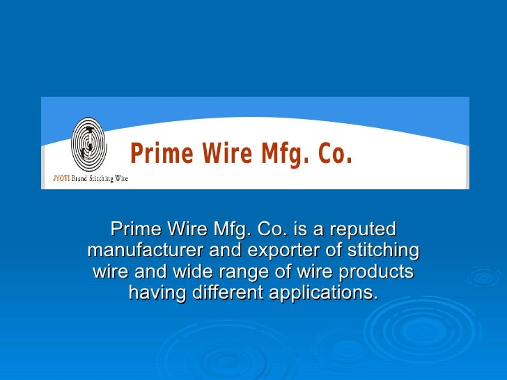Prime Wire Mfg. Co. is a reputed manufacturer and exporter of stitching wire and wide range of wire products having differ...