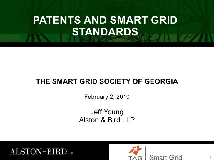 PATENTS AND SMART GRID STANDARDS THE SMART GRID SOCIETY OF GEORGIA February 2, 2010 Jeff Young Alston & Bird LLP
