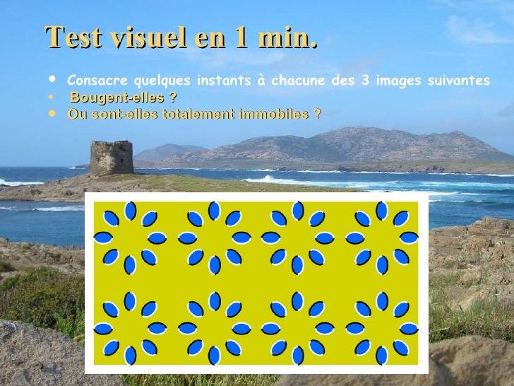 Test visuel  en 1 min. <ul><li>Consacre quelques instants à chacune des  3  images suivantes  </li></ul><ul><li> Bougent-...