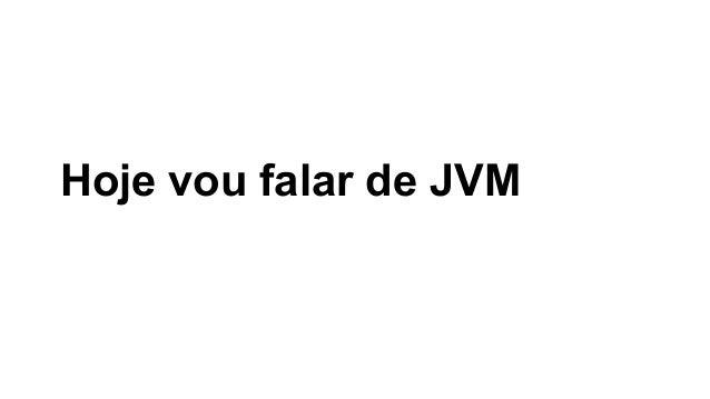 Hoje vou falar de JVM