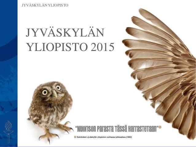 JYVÄSKYLÄN YLIOPISTO JYVÄSKYLÄN YLIOPISTO 2015