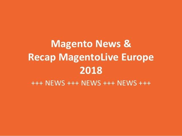 Magento News & Recap MagentoLive Europe 2018 +++ NEWS +++ NEWS +++ NEWS +++