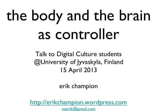 the body and the brain as controller  Talk to Digital Culture students