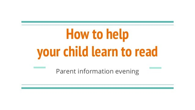 How to help your child learn to read Parent information evening